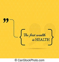 Inspirational quote. The first wealth is health. wise saying...