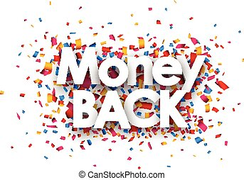 Money back sign with colour confetti. paper illustration.