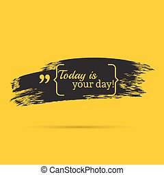 Inspirational quote. Today is your day. wise saying with...