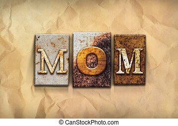 """Mom Concept Rusted Metal Type - The word """"MOM"""" written in..."""