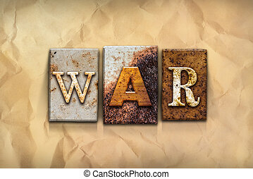 War Concept Rusted Metal Type - The word WAR written in...