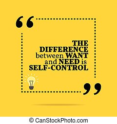 Inspirational motivational quote The difference between want...