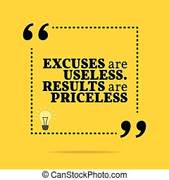 Inspirational motivational quote. Excuses are useless....