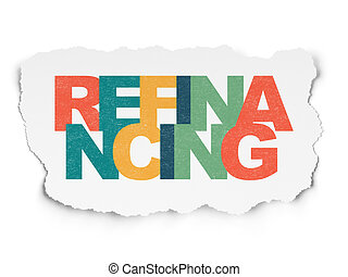 Business concept: Refinancing on Torn Paper background -...
