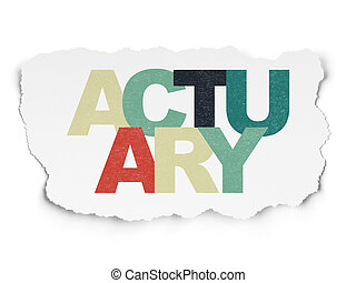 Insurance concept: Actuary on Torn Paper background
