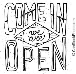 Come in we are open - hand drawn vector typography signboard...