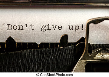 Don't give up! text written by old typewriter - Macro of...