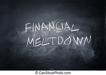 Financial Meltdown - Financial meltdown written on a...