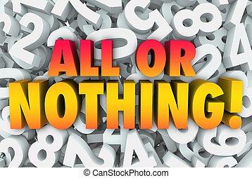 All or Nothing 3d Words Greedy Wanting Everything - All or...