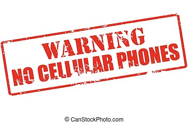 Warning no cellular phones - Rubber stamp with text warning...