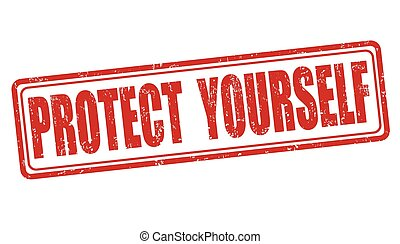 Protect yourself stamp - Protect yourself grunge rubber...