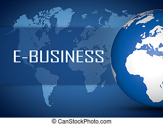 E-Business concept with globe on blue world map background
