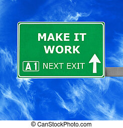 MAKE IT WORK road sign against clear blue sky