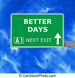 BETTER DAYS road sign against clear blue sky