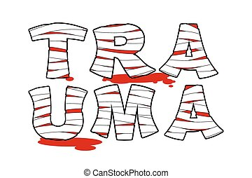 Trauma Bloody letters wrapped medical bandages Scarred text...
