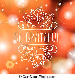 Be grateful - typographic element - Be grateful...