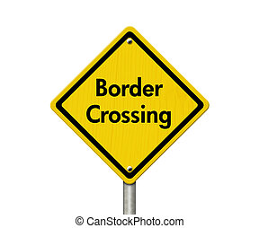 Border Crossing Road Sign, Yellow Caution sign with word...