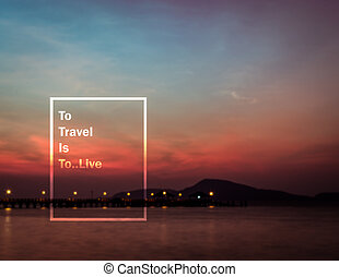 Meaningful quote on blurred seascape background, to travel...