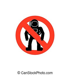 Stop  astronauts. It is forbidden to be  Cosmonaut. Frozen human silhouette in spacesuit. Red forbidden sign. Ban Spaceman