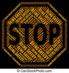 Stop Being Greedy Indicates Self Indulgent And Control -...