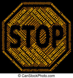 Stop Deforestation Means Cut Down And Control - Stop...