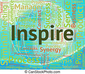 Inspire Word Indicates Spur On And Encourage - Inspire Word...