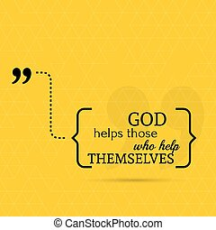 Inspirational quote. God helps those who help themselves....