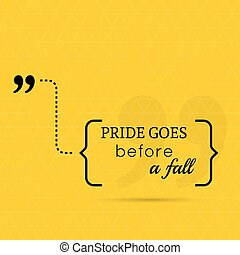 Inspirational quote. Pride goes before a fall. wise saying...