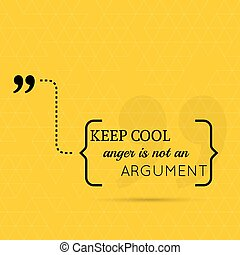Inspirational quote Keep cool, anger is not an argument wise...