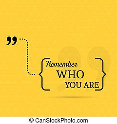 Inspirational quote. Remember who you are. wise saying in...