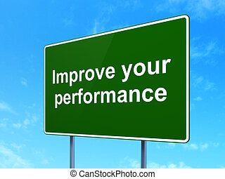 Education concept: Improve Your Performance on road sign...