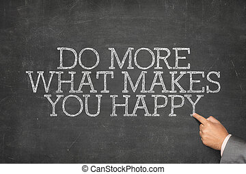 Do more what makes you happy text on blackboard with...