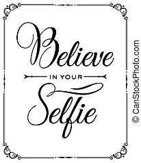 "Inspirational quote. ""Believe in your selfie"", vector eps10"