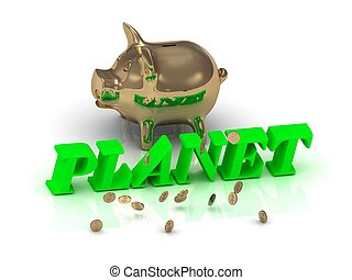 PLANET- inscription of green letters and gold Piggy on white...