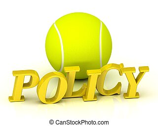 POLICY - inscription of bright color letters and tennis ball...