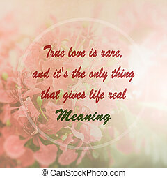 Meaningful quote on pink flower background, True love is...