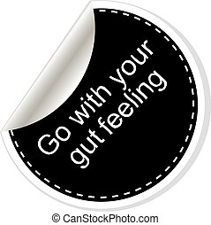 Go with your gut feeling. Inspirational motivational quote....