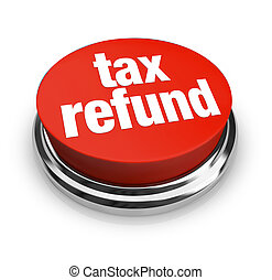 Tax Refund - Red Button - A red button with the words Tax...