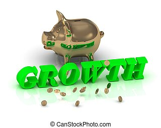 GROWTH- inscription of green letters and gold Piggy on white...