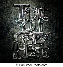Meaningful word on denim background, Trust your crazy ideas.