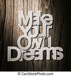 Meaningful word on old grunge wood background, Make your own...