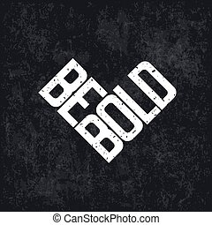 Be Bold Motivation Letteing