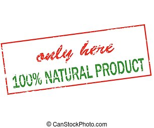 Only here one hundred percent natural product - Rubber stamp...