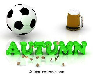 AUTUMN- bright green letters, ball, money, cup beer on white...