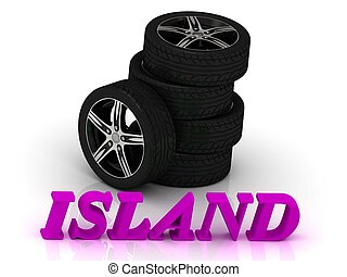 ISLAND- bright letters and rims mashine black wheels on a...