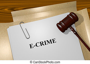 E Crime concept - E CRIME Title On Legal Documents