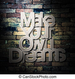 Meaningful word on old brick wall background, Make your own...
