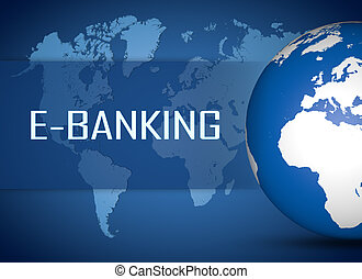 E-Banking concept with globe on blue world map background