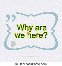 why are we here. Inspirational motivational quote. Trendy...