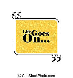 life goes on quote text bubble vector graphic design using...